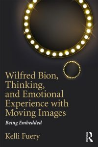 Image of the book Wilfred Bion, Thinking, and Emotional Experience with Moving Images
